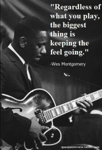 Regardless of what you play, the biggest thing is keeping the feel going - wes montgomery